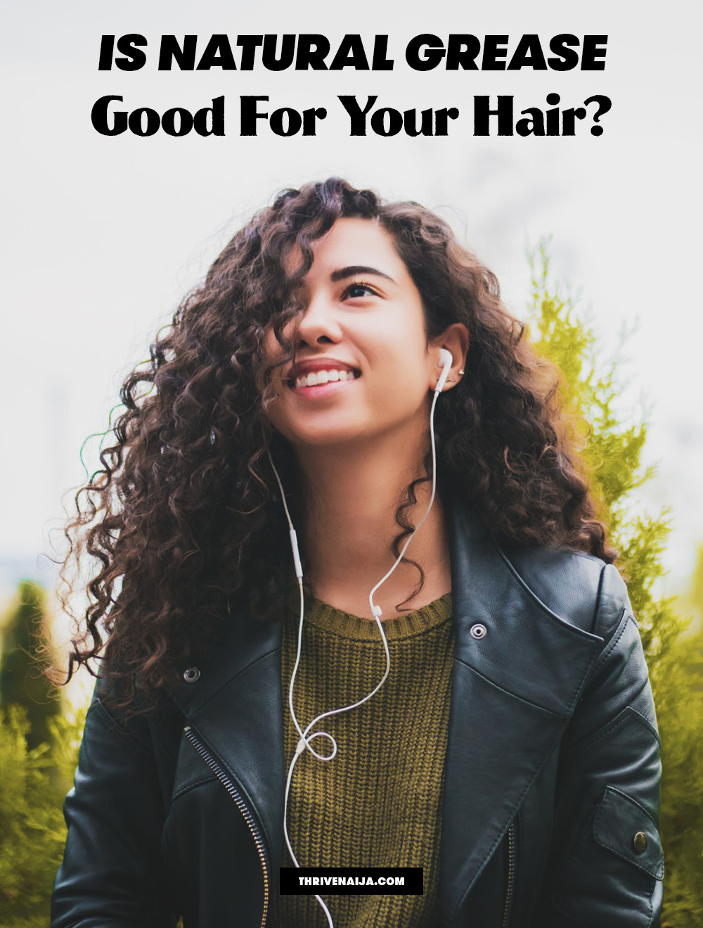 Is Natural Grease Good For Your Hair?